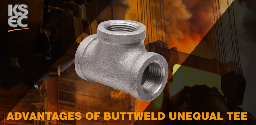 Advantages of BUTTWELD UNEQUAL TEE